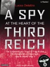 A Spy at the Heart of the Third Reich (MP3): The Extraordinary Life of Fritz Kolbe, America's Most Important Spy in World War II